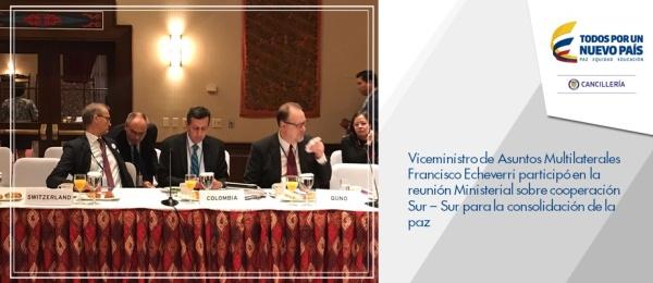 Viceministro de Asuntos Multilaterales Francisco Echeverri participó en la reunión Ministerial sobre cooperación Sur – Sur para la paz